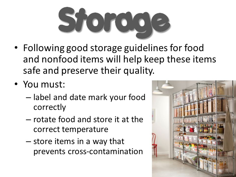 Following good storage guidelines for food and nonfood items will help keep these items safe and preserve their quality.