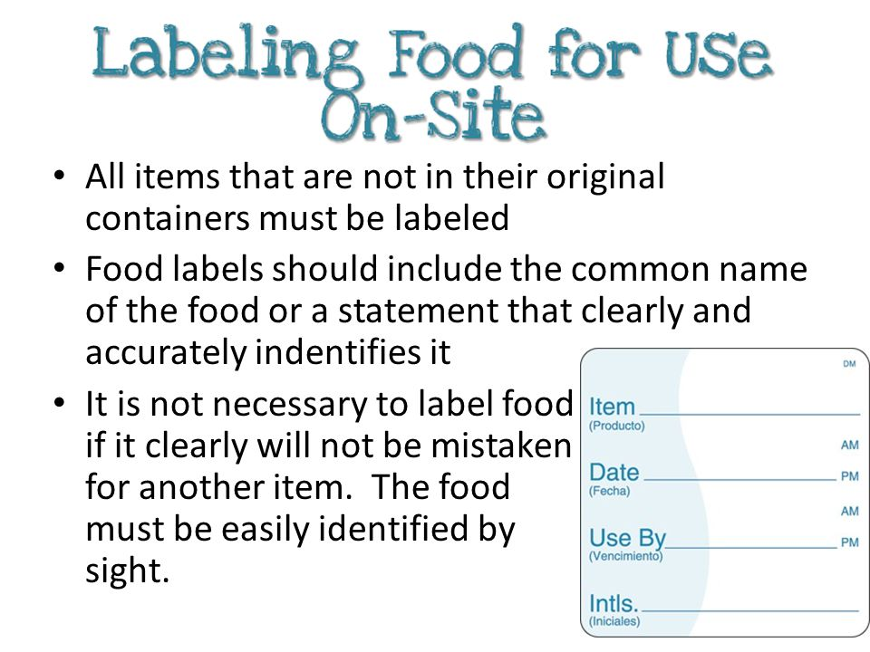 All items that are not in their original containers must be labeled