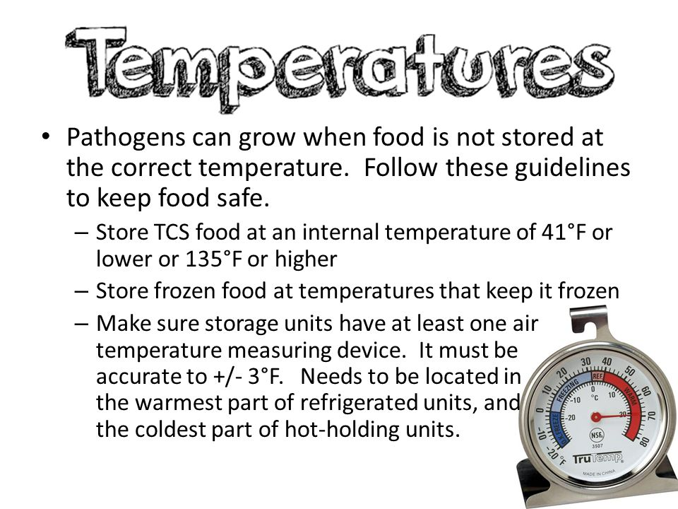 Pathogens can grow when food is not stored at the correct temperature
