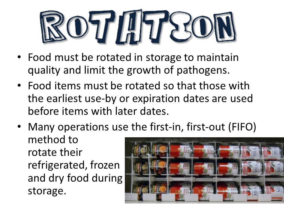 Food must be rotated in storage to maintain quality and limit the growth of pathogens.