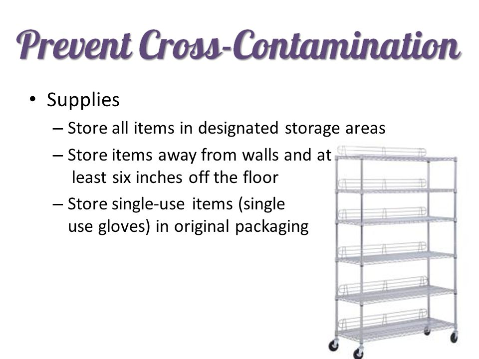 Supplies Store all items in designated storage areas