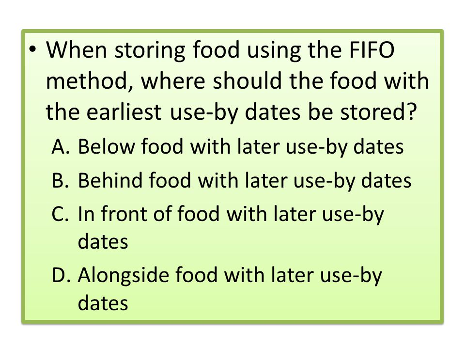 When storing food using the FIFO method, where should the food with the earliest use-by dates be stored
