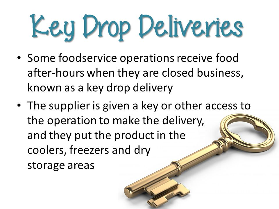 Some foodservice operations receive food after-hours when they are closed business, known as a key drop delivery