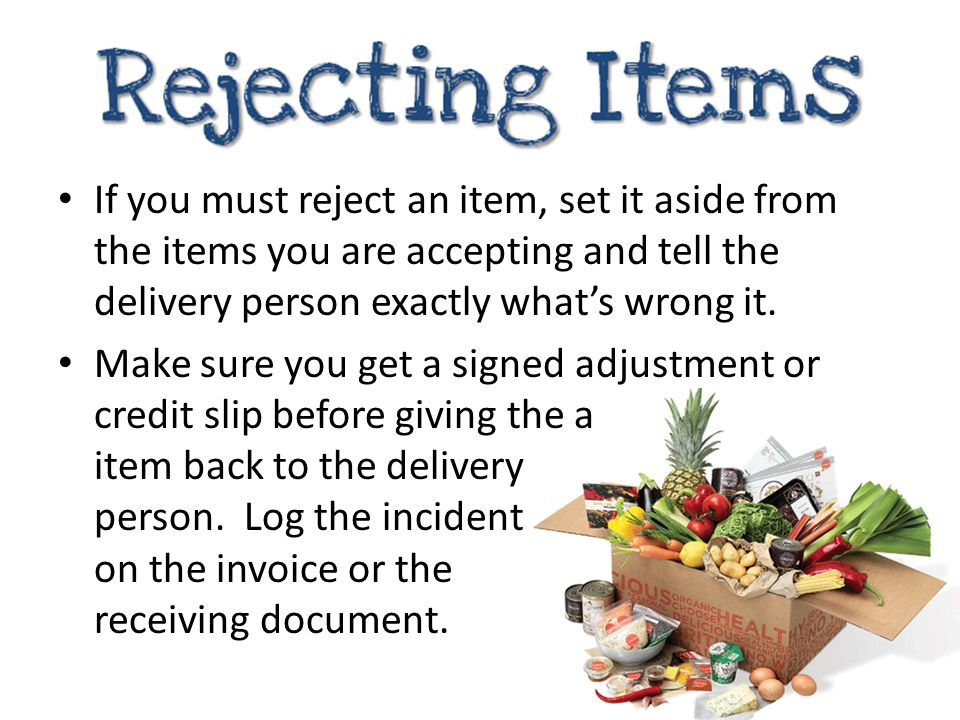 If you must reject an item, set it aside from the items you are accepting and tell the delivery person exactly what's wrong it.