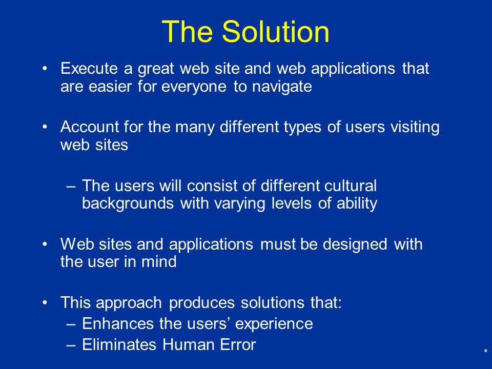The Solution Execute a great web site and web applications that are easier for everyone to navigate.