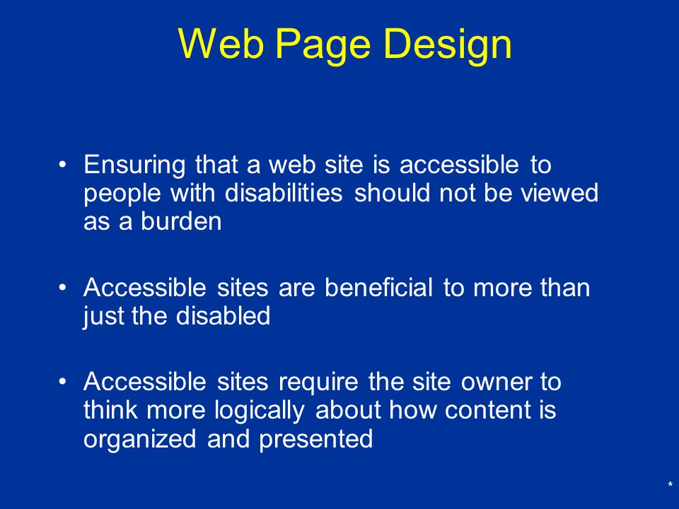 Web Page Design Ensuring that a web site is accessible to people with disabilities should not be viewed as a burden.