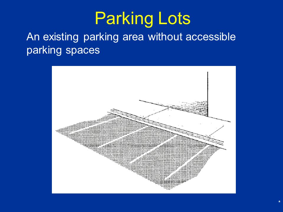 Parking Lots An existing parking area without accessible parking spaces *