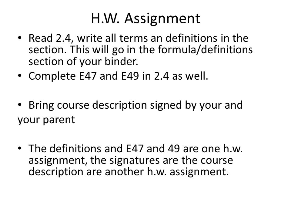 H.W. Assignment Read 2.4, write all terms an definitions in the section. This will go in the formula/definitions section of your binder.
