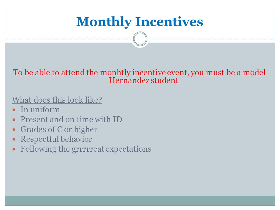 Monthly Incentives To be able to attend the monhtly incentive event, you must be a model Hernandez student.