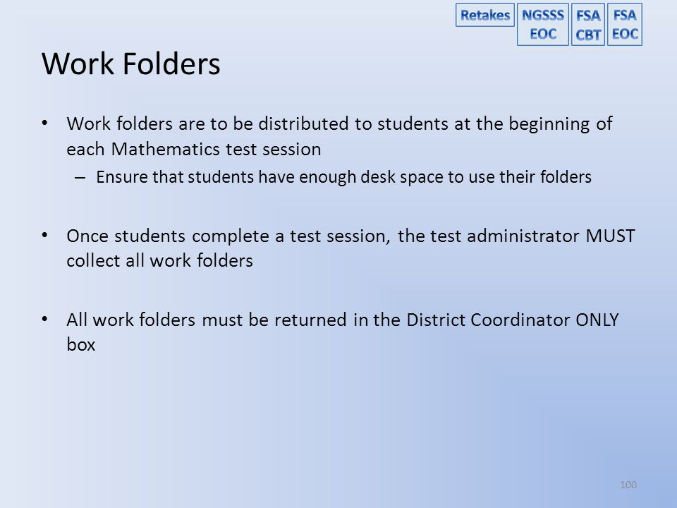 Work Folders Work folders are to be distributed to students at the beginning of each Mathematics test session.