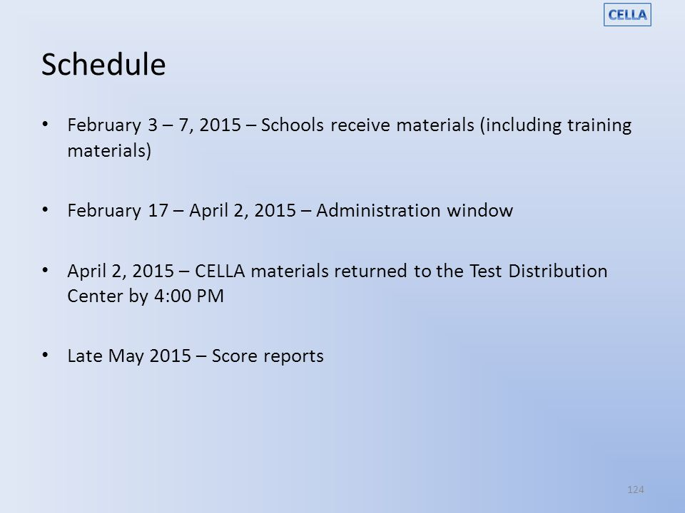 Schedule February 3 – 7, 2015 – Schools receive materials (including training materials) February 17 – April 2, 2015 – Administration window.