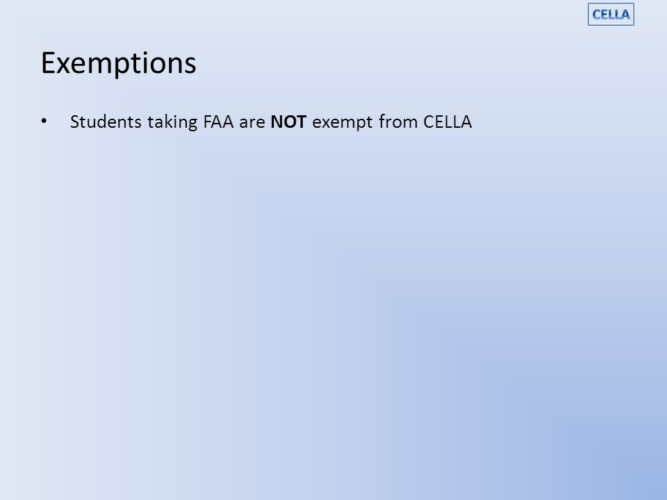 Exemptions Students taking FAA are NOT exempt from CELLA