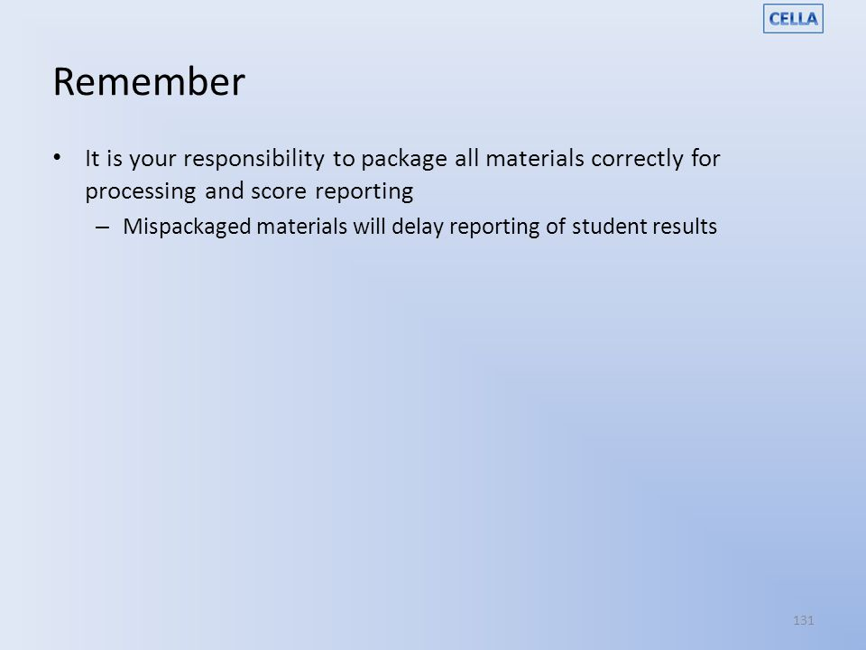 Remember It is your responsibility to package all materials correctly for processing and score reporting.