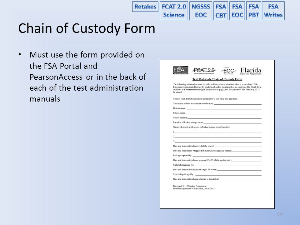 Chain of Custody Form Must use the form provided on the FSA Portal and PearsonAccess or in the back of each of the test administration manuals.