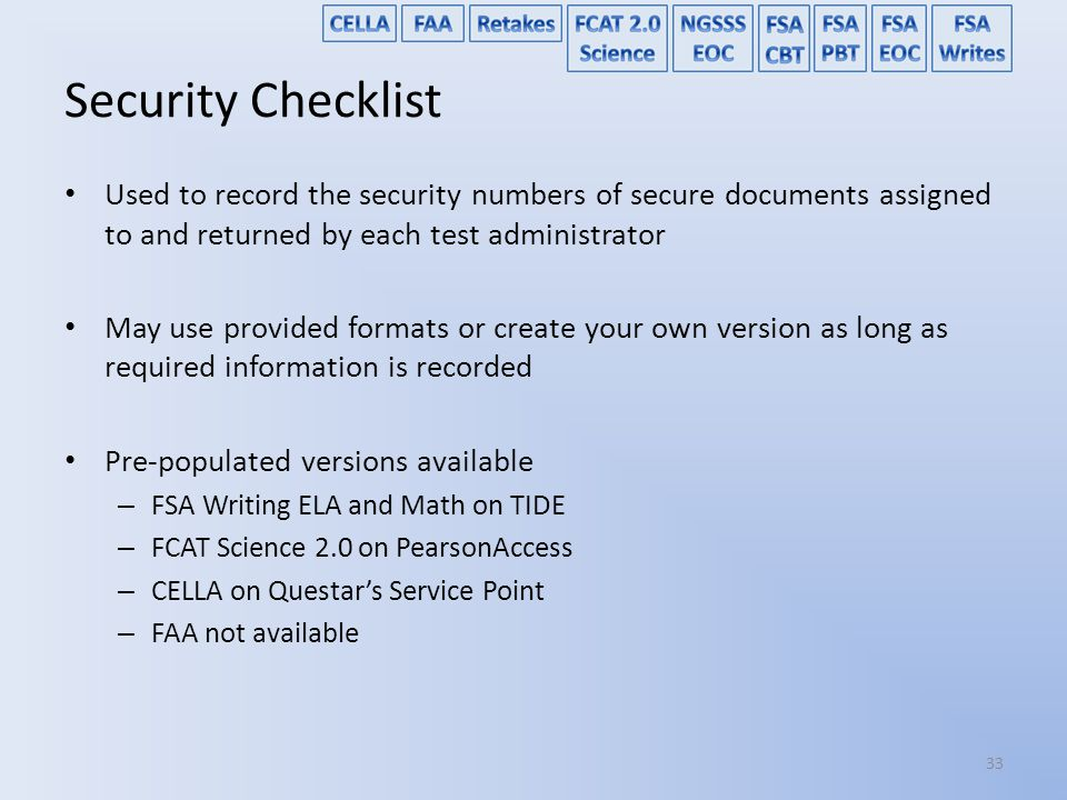 Security Checklist Used to record the security numbers of secure documents assigned to and returned by each test administrator.