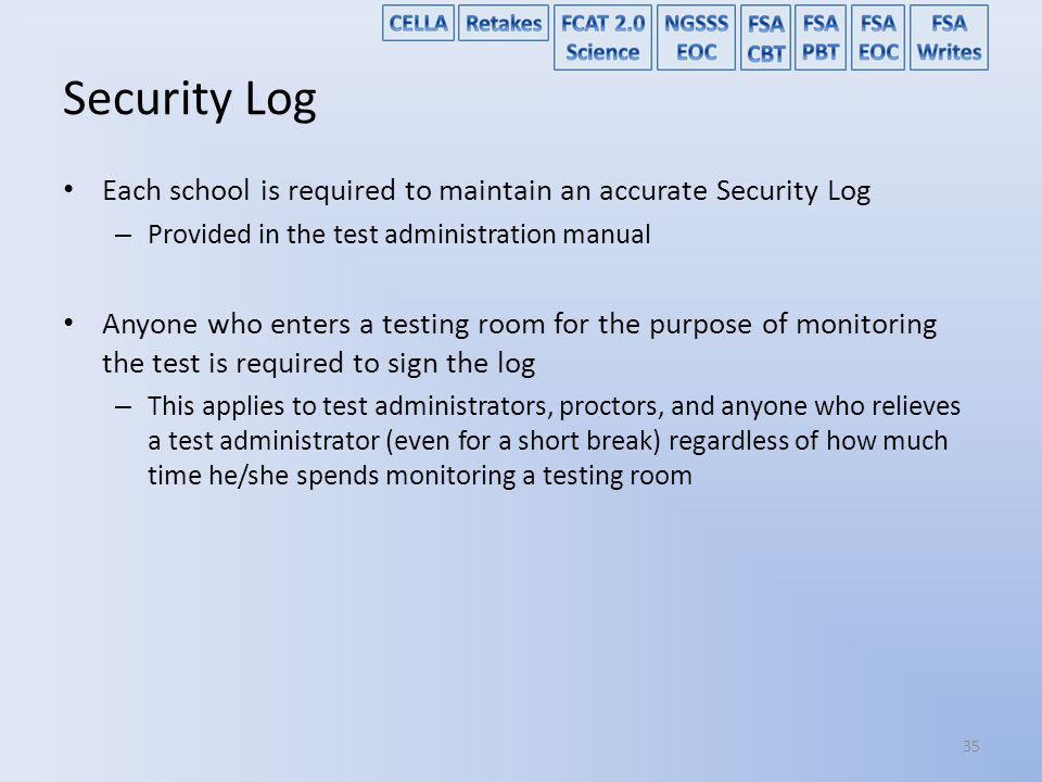 Security Log Each school is required to maintain an accurate Security Log. Provided in the test administration manual.