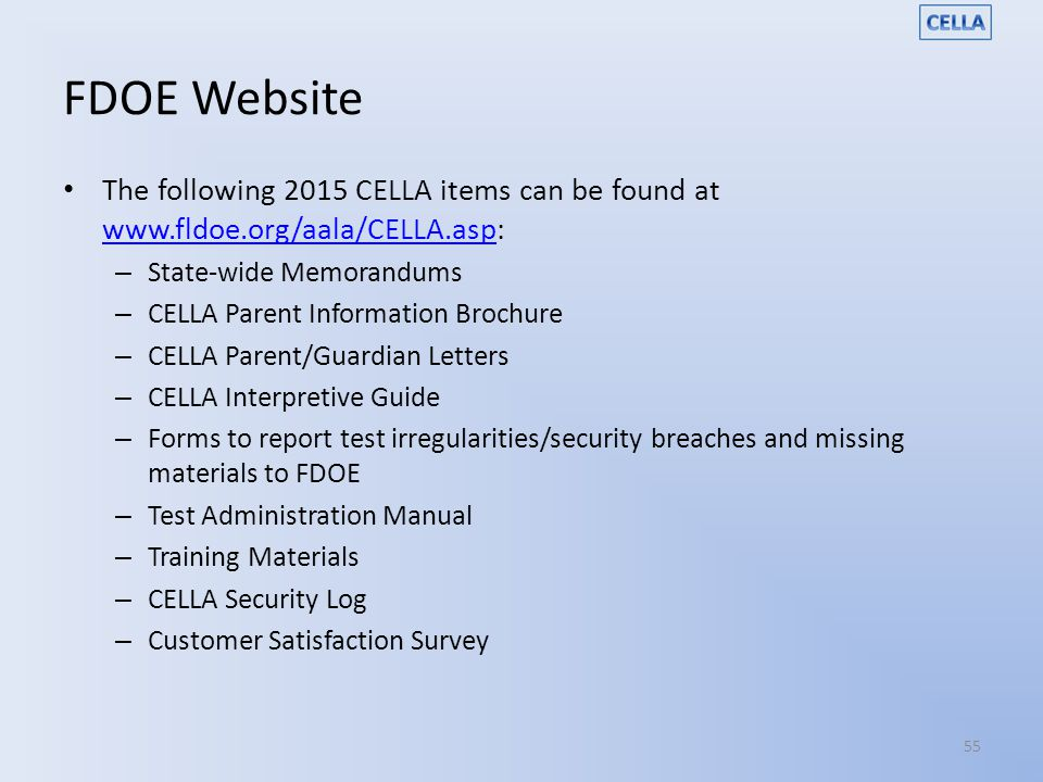 FDOE Website The following 2015 CELLA items can be found at www.fldoe.org/aala/CELLA.asp: State-wide Memorandums.