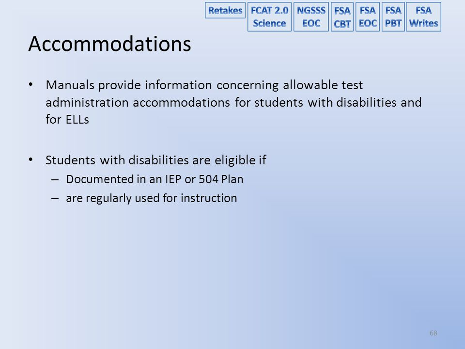 Accommodations Manuals provide information concerning allowable test administration accommodations for students with disabilities and for ELLs.