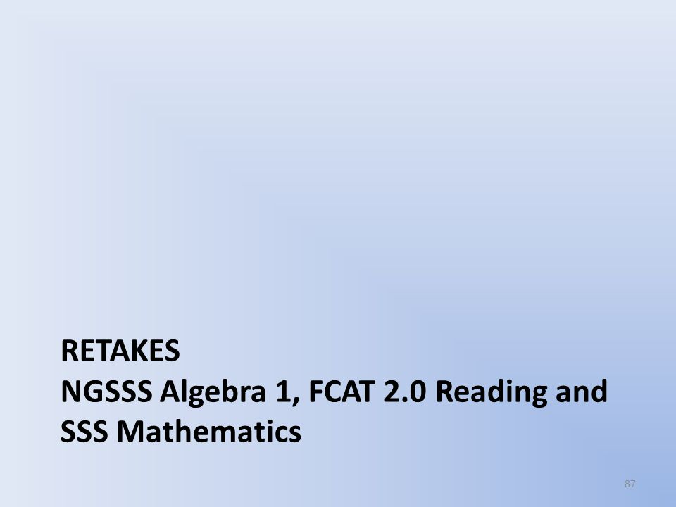 RETAKES NGSSS Algebra 1, FCAT 2.0 Reading and SSS Mathematics