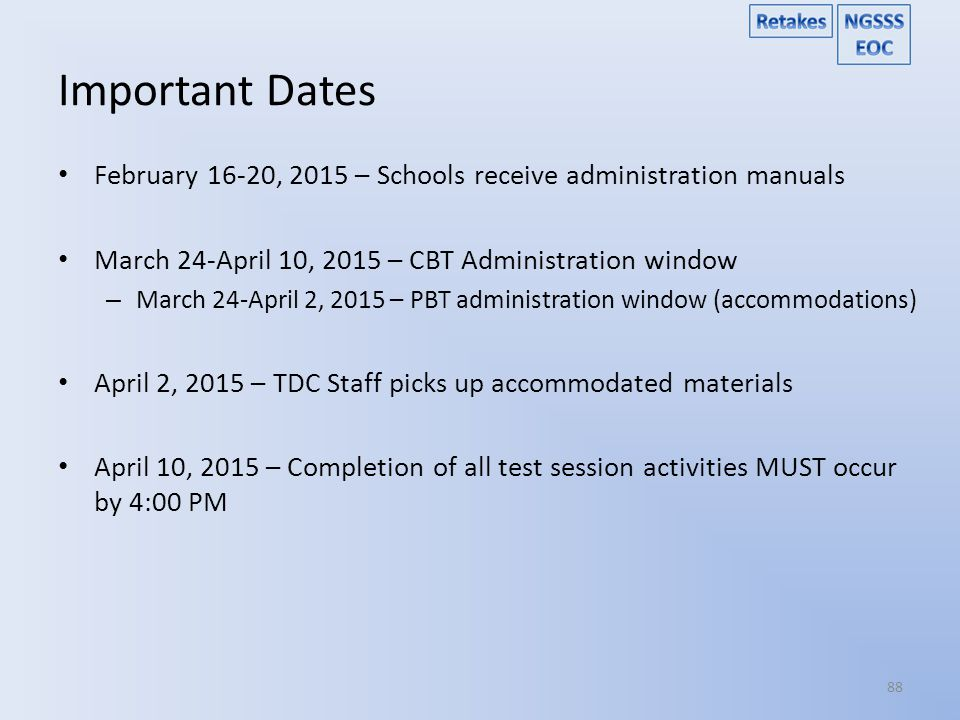 Important Dates February 16-20, 2015 – Schools receive administration manuals. March 24-April 10, 2015 – CBT Administration window.
