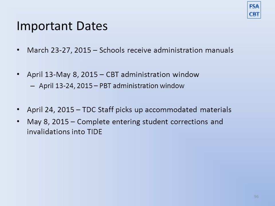 Important Dates March 23-27, 2015 – Schools receive administration manuals. April 13-May 8, 2015 – CBT administration window.