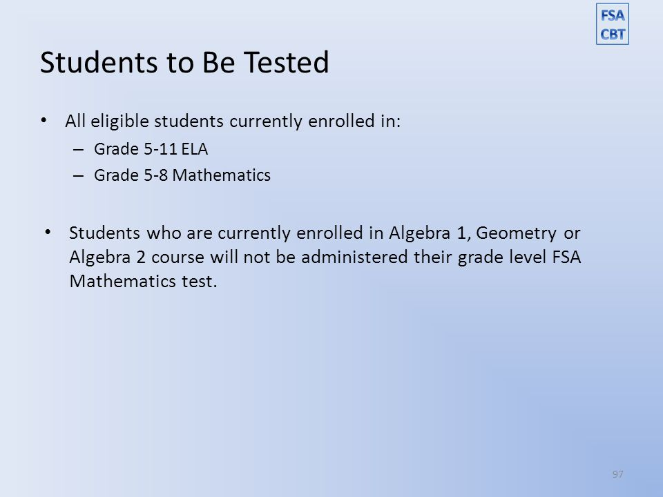 Students to Be Tested All eligible students currently enrolled in: