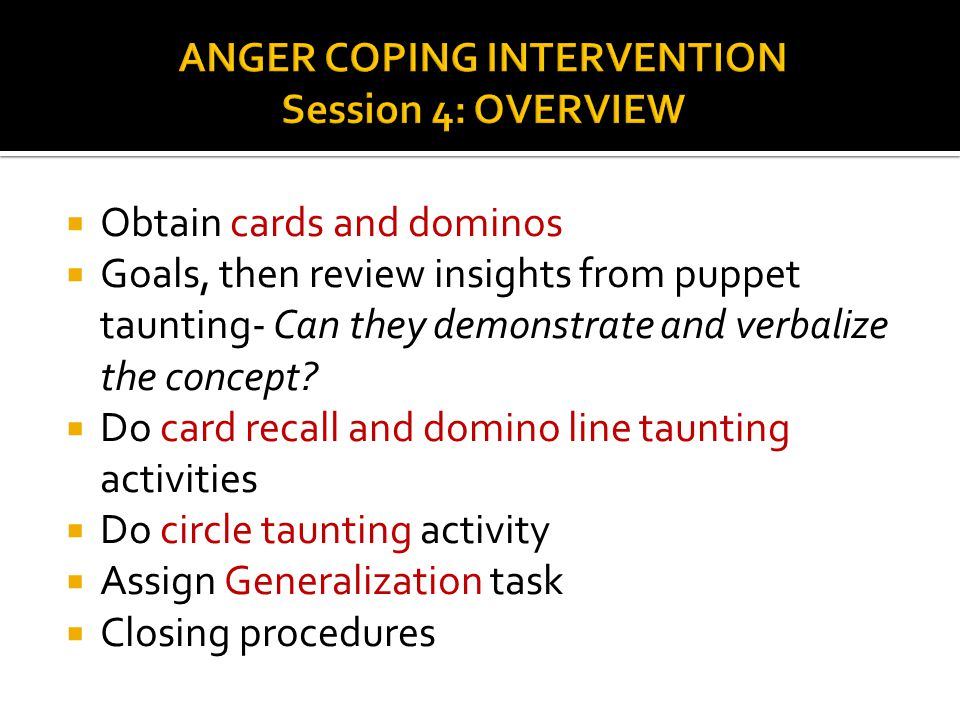 ANGER COPING INTERVENTION Session 4: OVERVIEW
