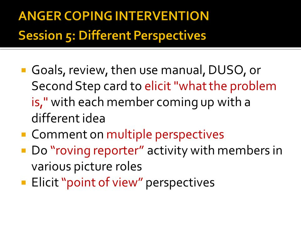 ANGER COPING INTERVENTION Session 5: Different Perspectives