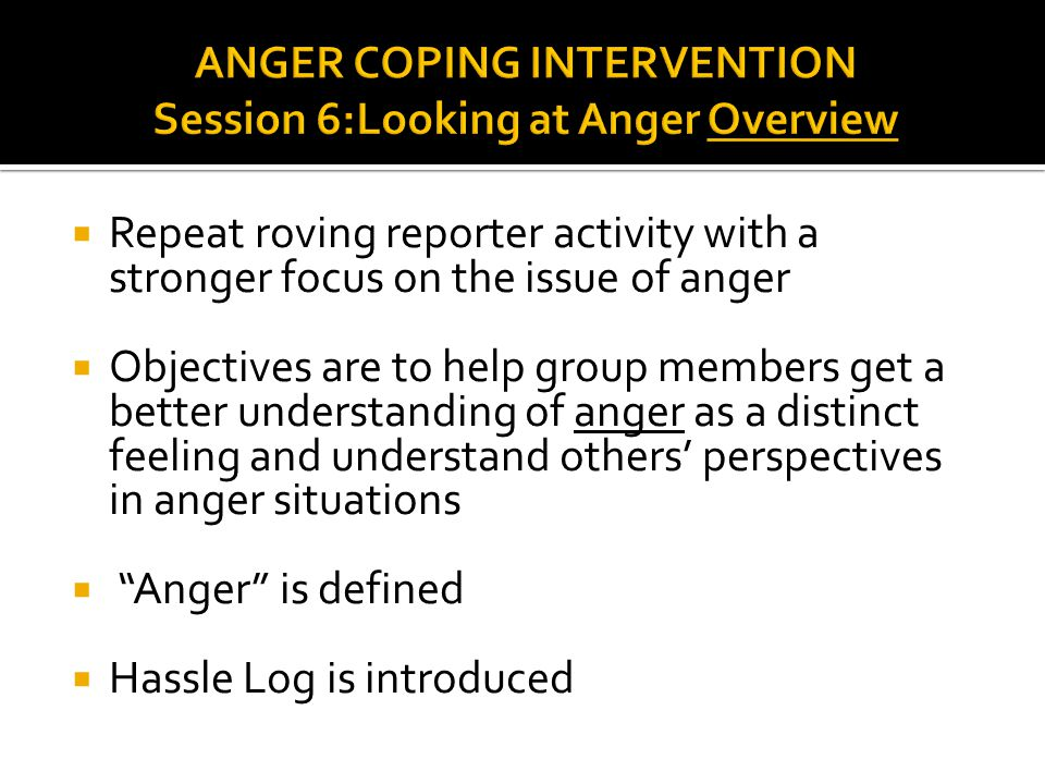 ANGER COPING INTERVENTION Session 6:Looking at Anger Overview