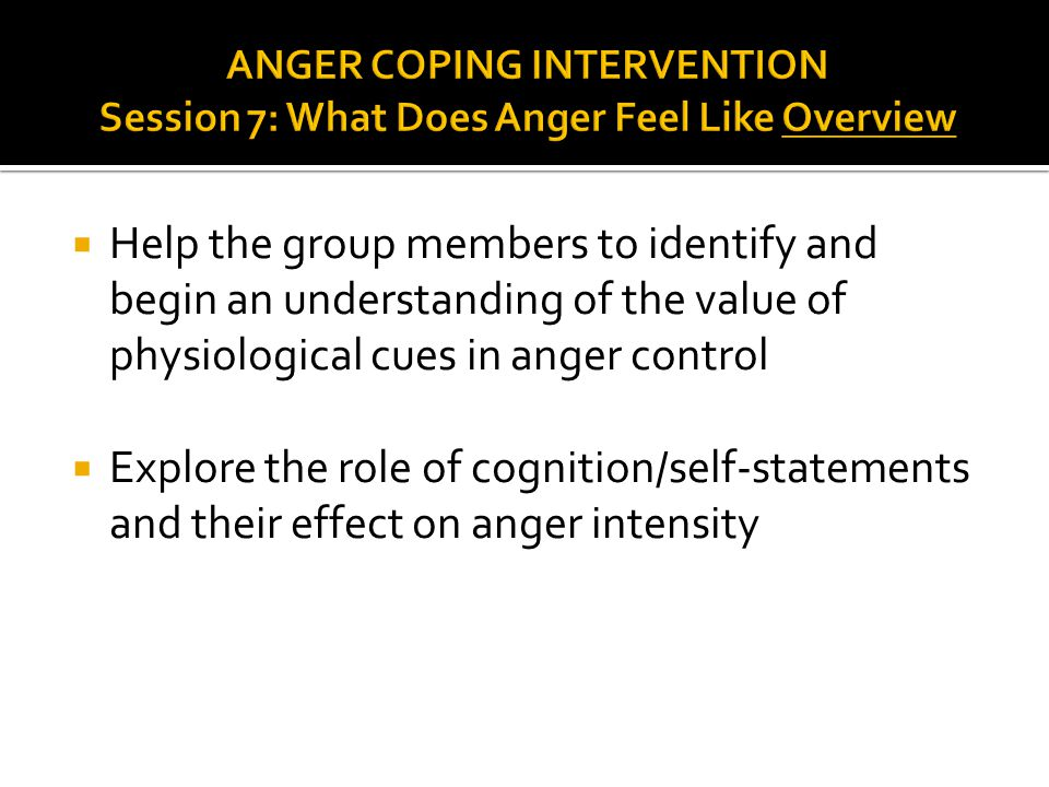 ANGER COPING INTERVENTION Session 7: What Does Anger Feel Like Overview