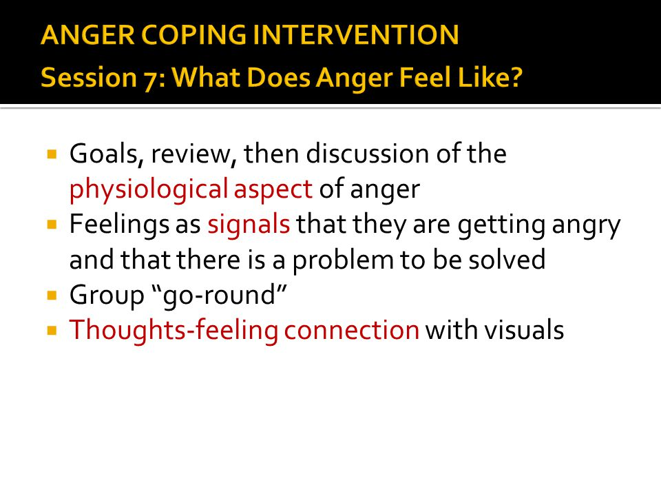 ANGER COPING INTERVENTION Session 7: What Does Anger Feel Like