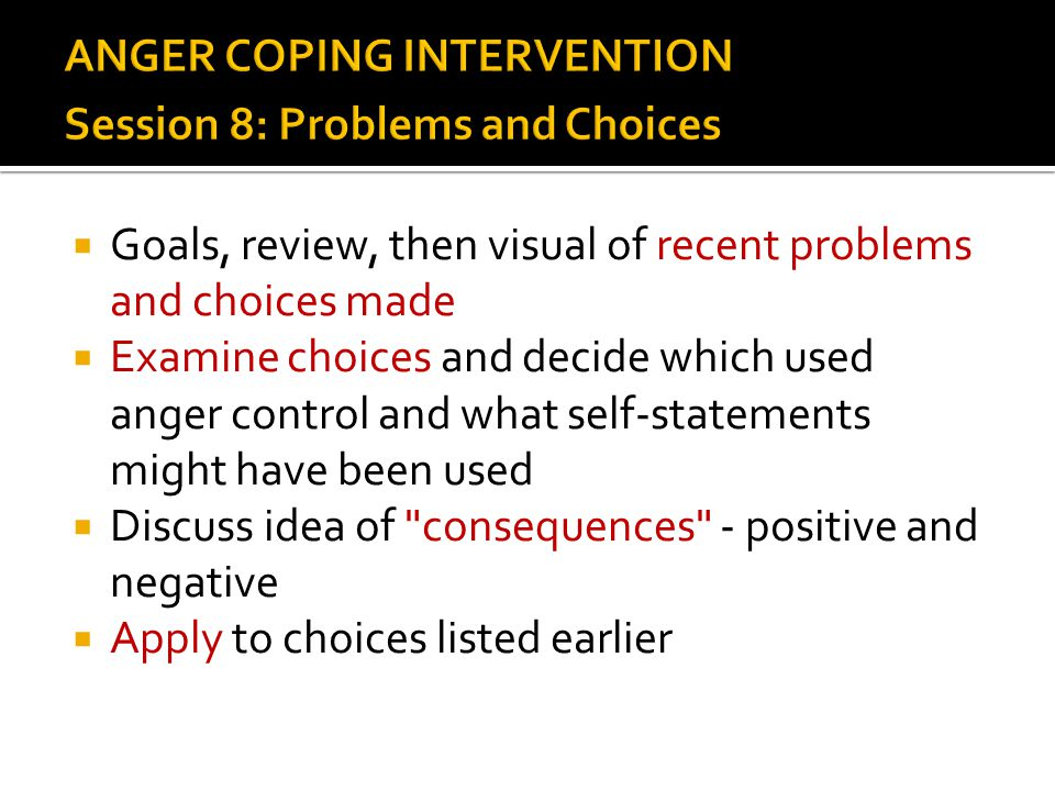 ANGER COPING INTERVENTION Session 8: Problems and Choices