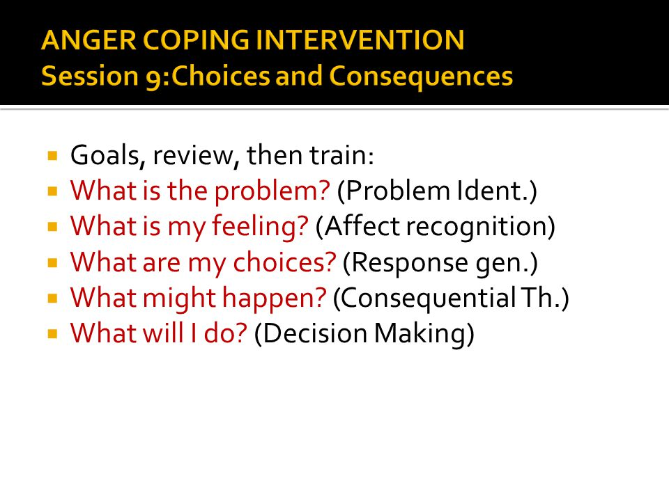 ANGER COPING INTERVENTION Session 9:Choices and Consequences