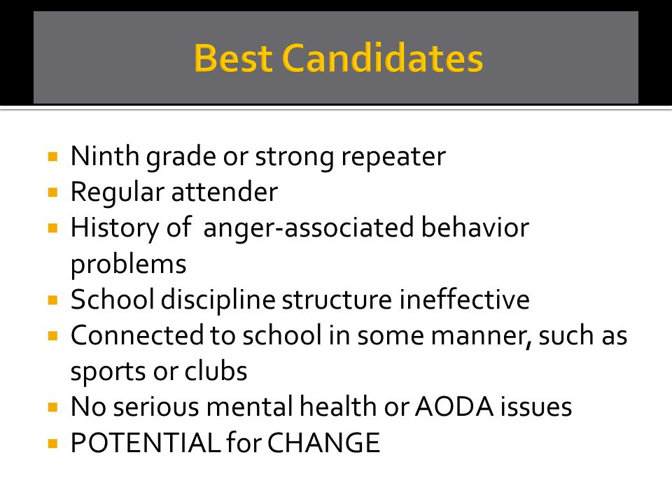 Best Candidates Ninth grade or strong repeater Regular attender