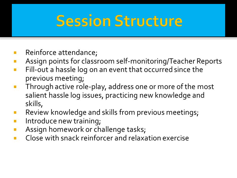 Session Structure Reinforce attendance;