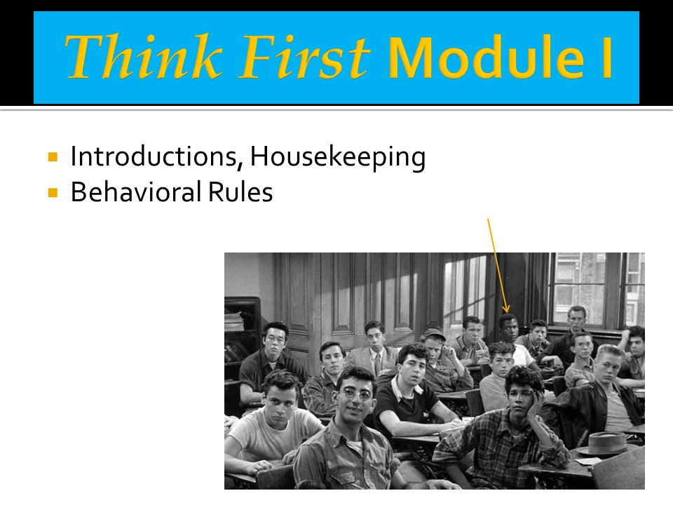 Think First Module I Introductions, Housekeeping Behavioral Rules