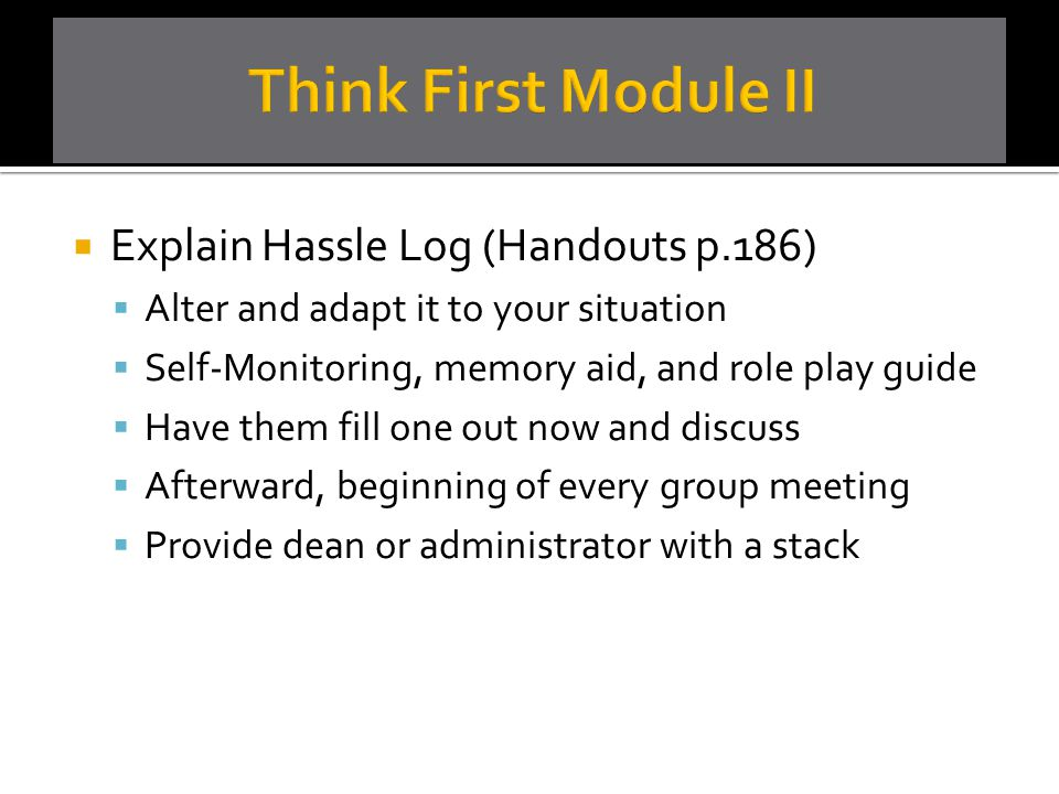 Think First Module II Explain Hassle Log (Handouts p.186)