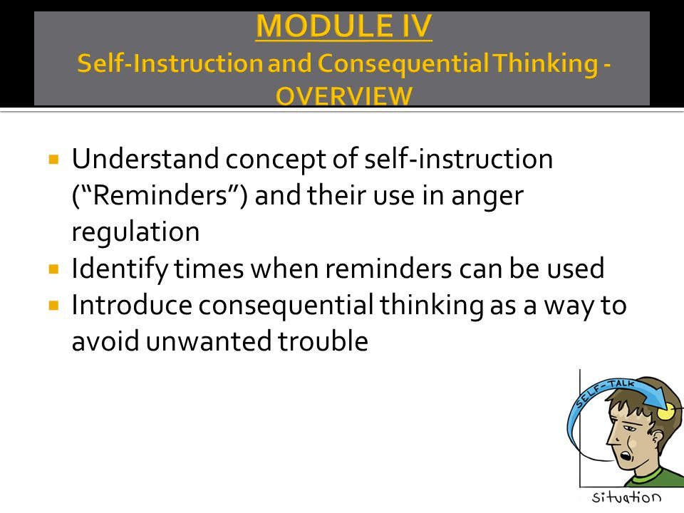 MODULE IV Self-Instruction and Consequential Thinking - OVERVIEW