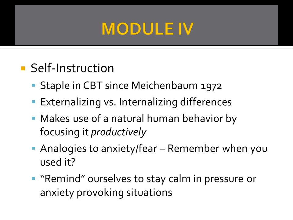 MODULE IV Self-Instruction Staple in CBT since Meichenbaum 1972