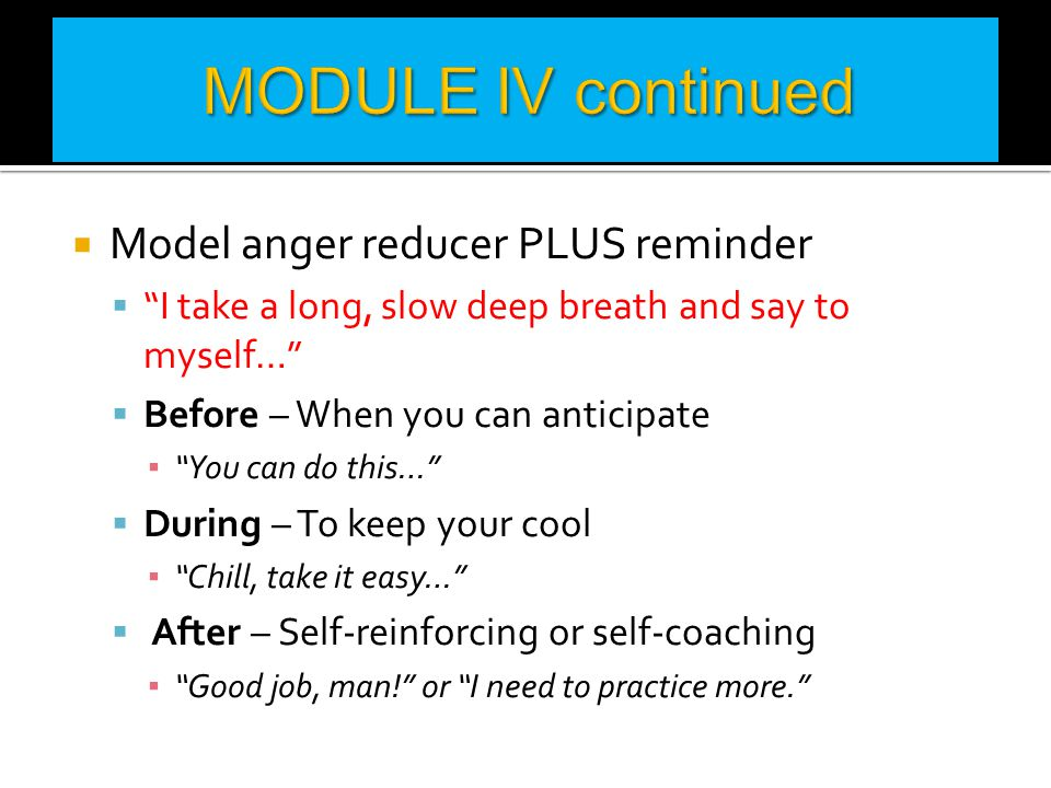 MODULE IV continued Model anger reducer PLUS reminder
