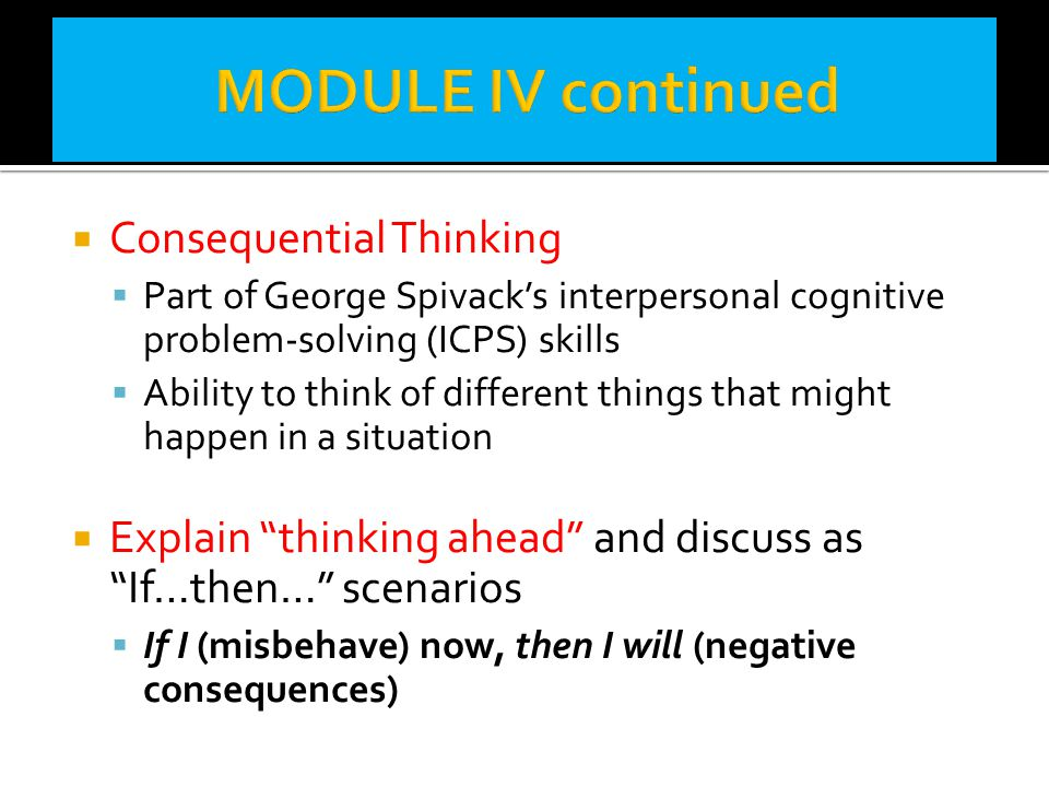 MODULE IV continued Consequential Thinking