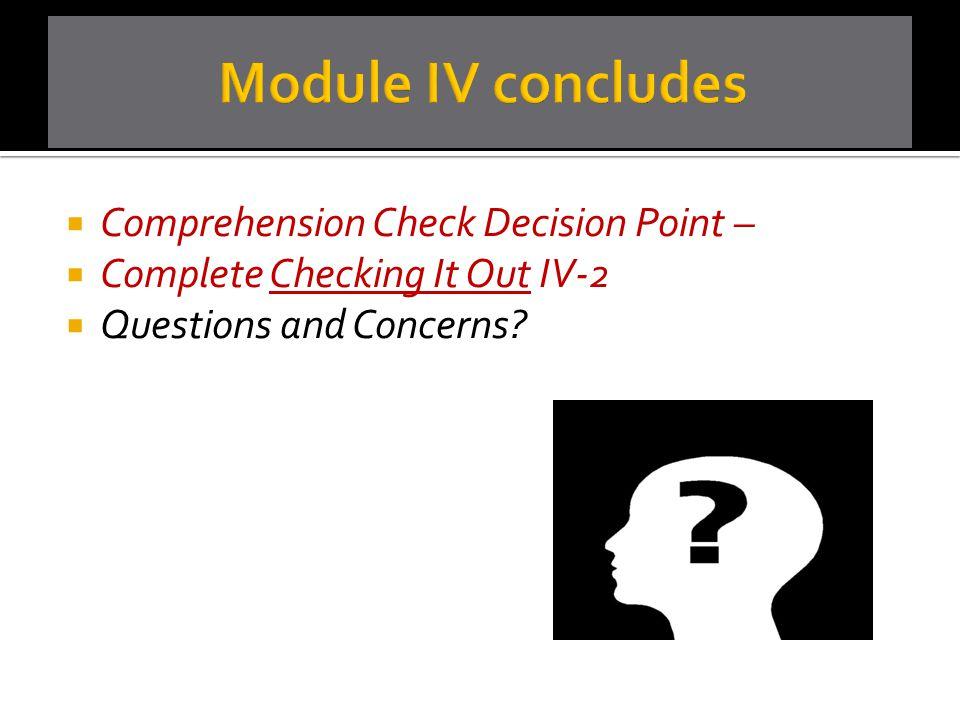 Module IV concludes Comprehension Check Decision Point –