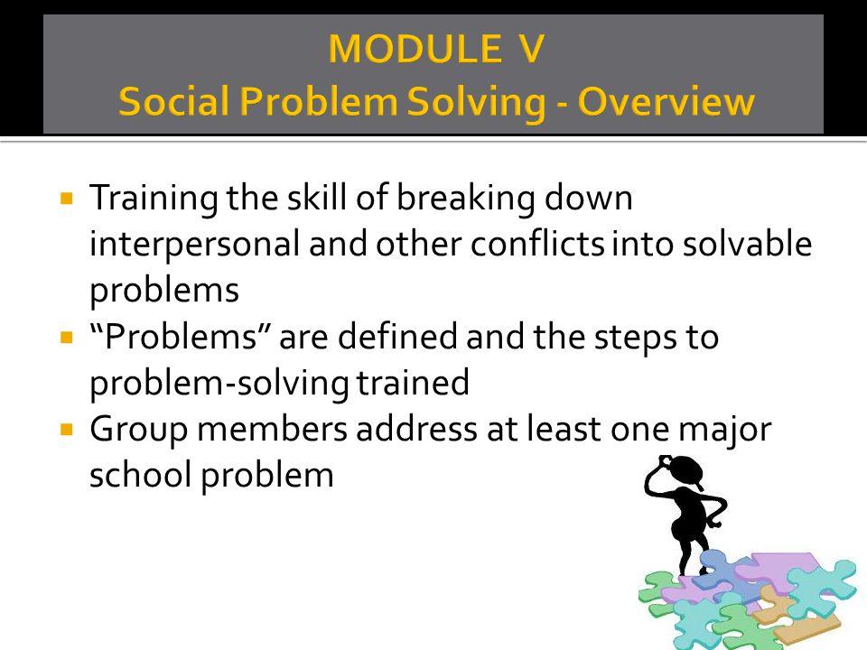 MODULE V Social Problem Solving - Overview
