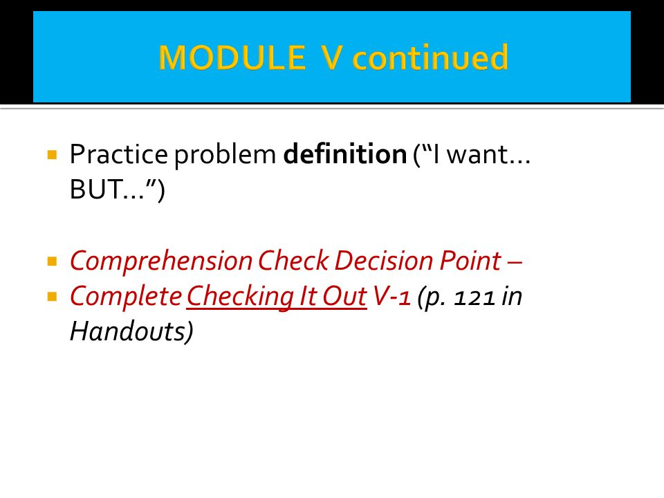 MODULE V continued Practice problem definition ( I want… BUT… )