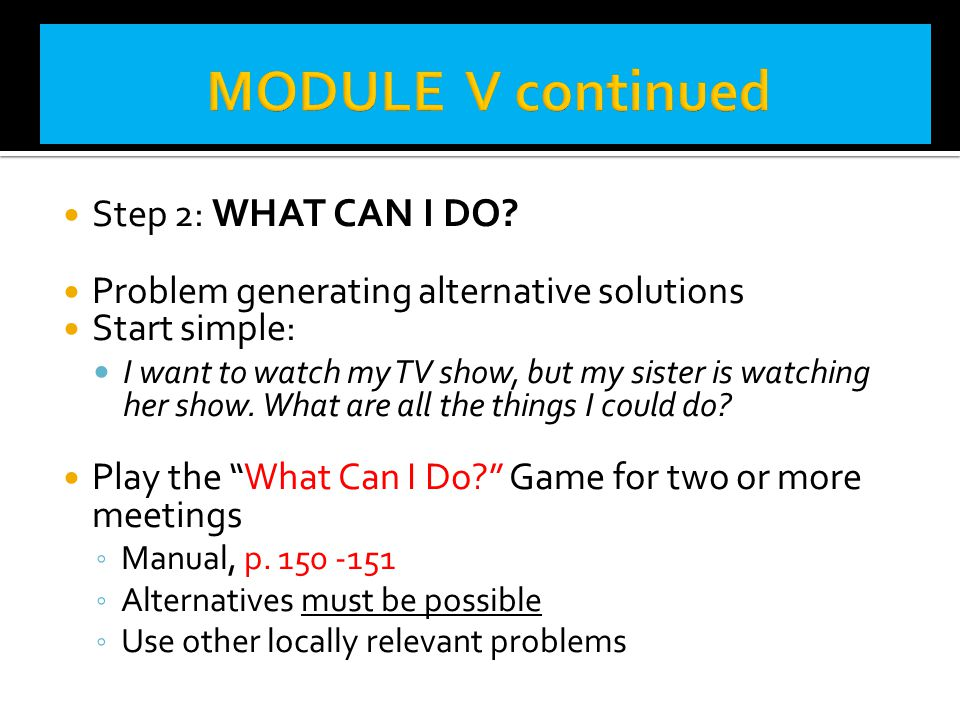 MODULE V continued Step 2: WHAT CAN I DO