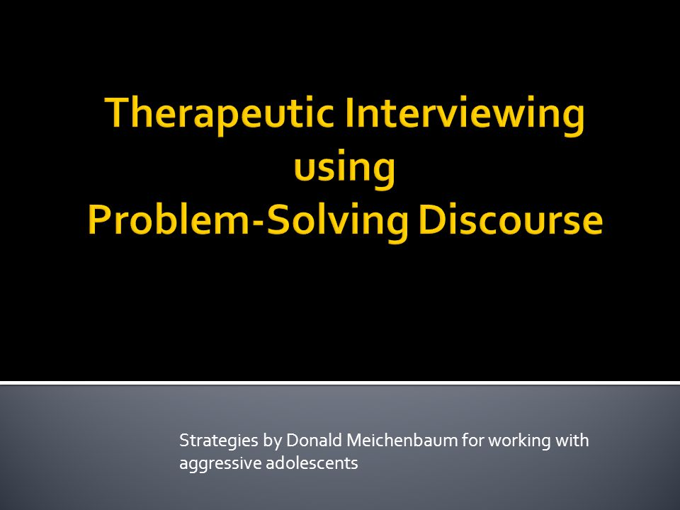 Therapeutic Interviewing using Problem-Solving Discourse