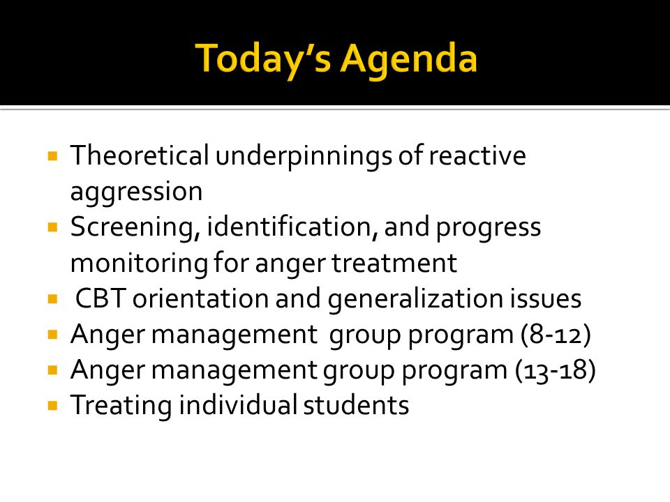 Today's Agenda Theoretical underpinnings of reactive aggression