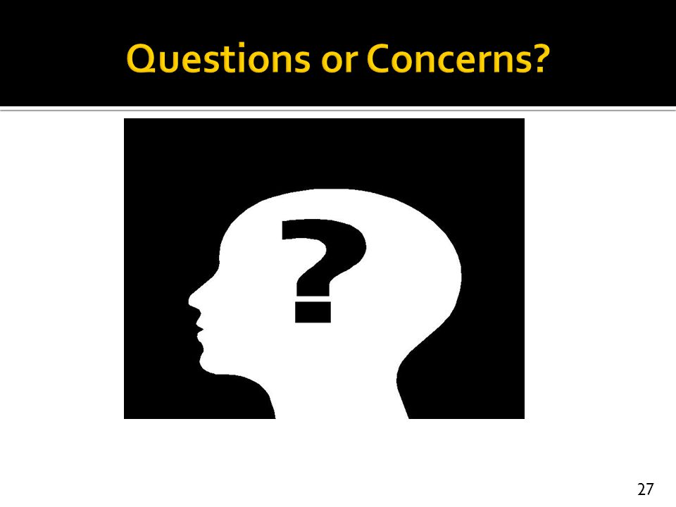 Questions or Concerns 27