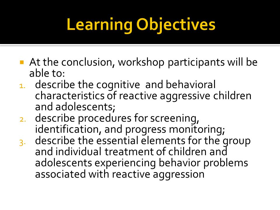 Learning Objectives At the conclusion, workshop participants will be able to: