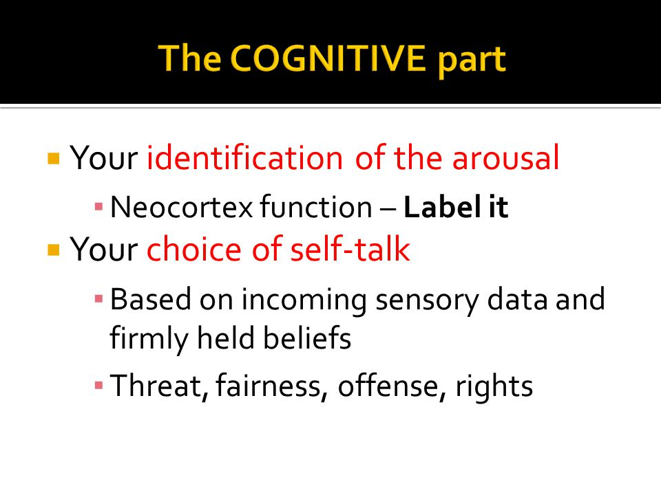The COGNITIVE part Your identification of the arousal